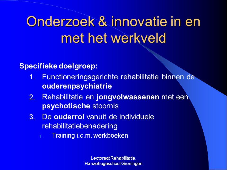 Onderzoek & innovatie in en met het werkveld Specifieke doelgroep: 1.