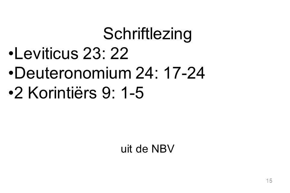 Schriftlezing Leviticus 23: 22 Deuteronomium 24: 17-24 2 Korintiërs 9: 1-5 uit de NBV 15