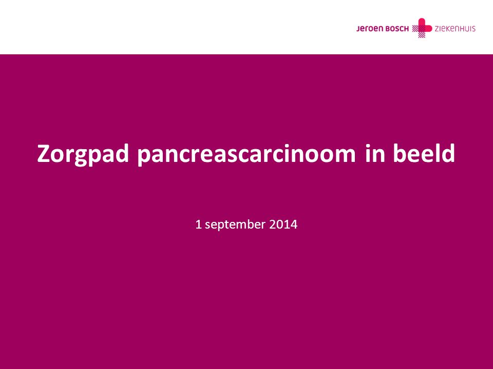 Zorgpad pancreascarcinoom in beeld 1 september 2014