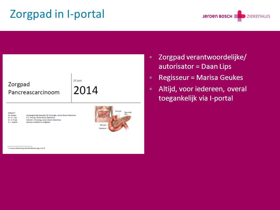 Zorgpad verantwoordelijke/ autorisator = Daan Lips Regisseur = Marisa Geukes Altijd, voor iedereen, overal toegankelijk via I-portal Zorgpad in I-port