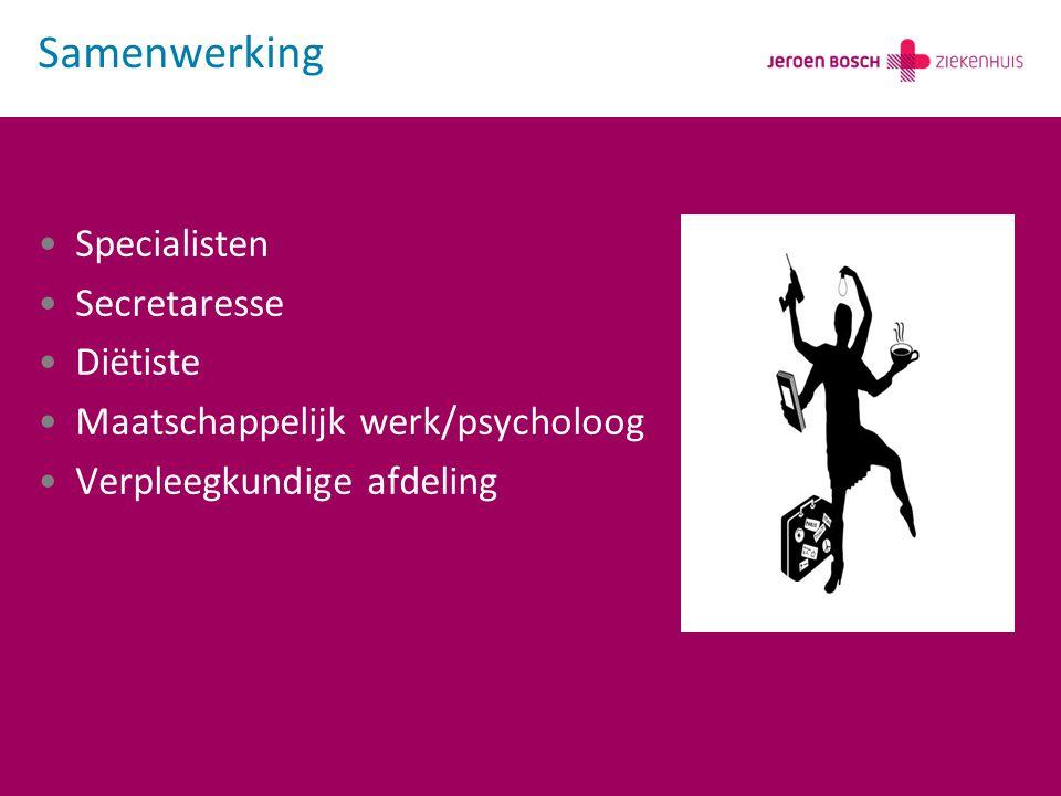 Specialisten Secretaresse Diëtiste Maatschappelijk werk/psycholoog Verpleegkundige afdeling Samenwerking