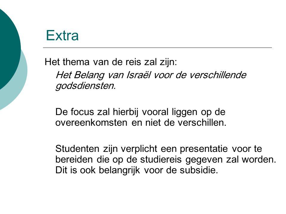 Extra Het thema van de reis zal zijn: Het Belang van Israël voor de verschillende godsdiensten.