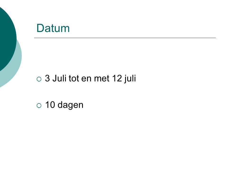 Datum  3 Juli tot en met 12 juli  10 dagen