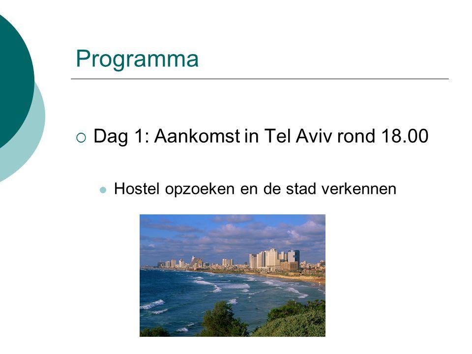 Programma  Dag 1: Aankomst in Tel Aviv rond 18.00 Hostel opzoeken en de stad verkennen