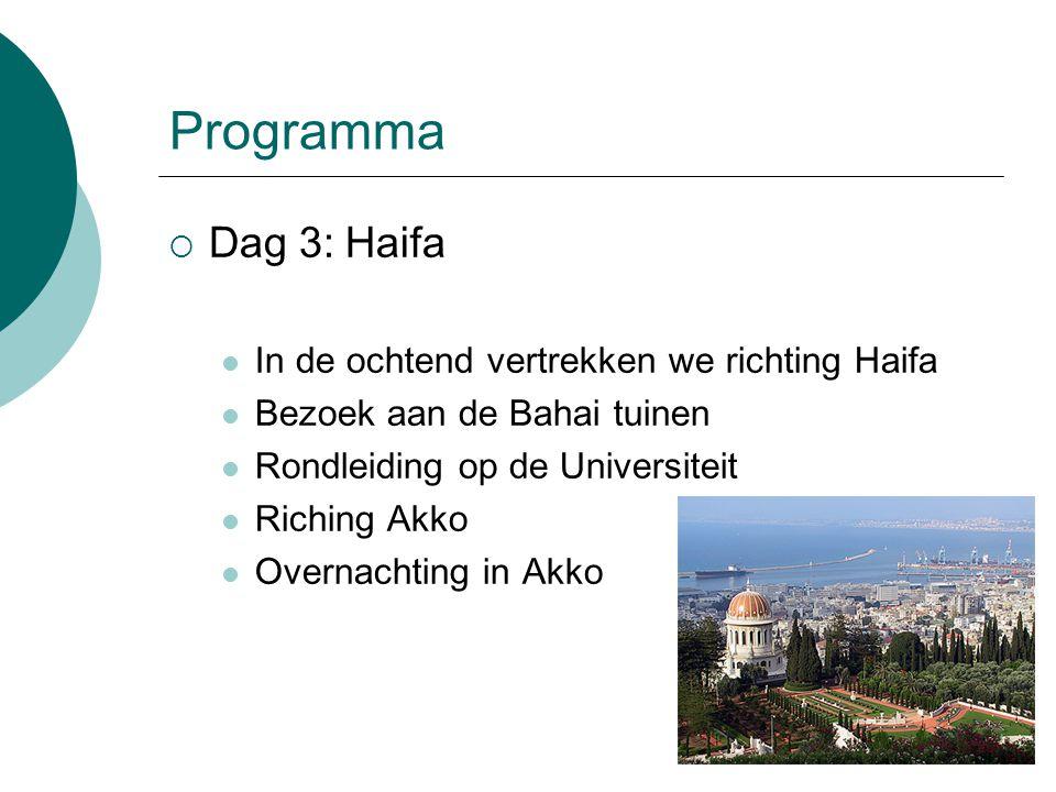 Programma  Dag 3: Haifa In de ochtend vertrekken we richting Haifa Bezoek aan de Bahai tuinen Rondleiding op de Universiteit Riching Akko Overnachting in Akko