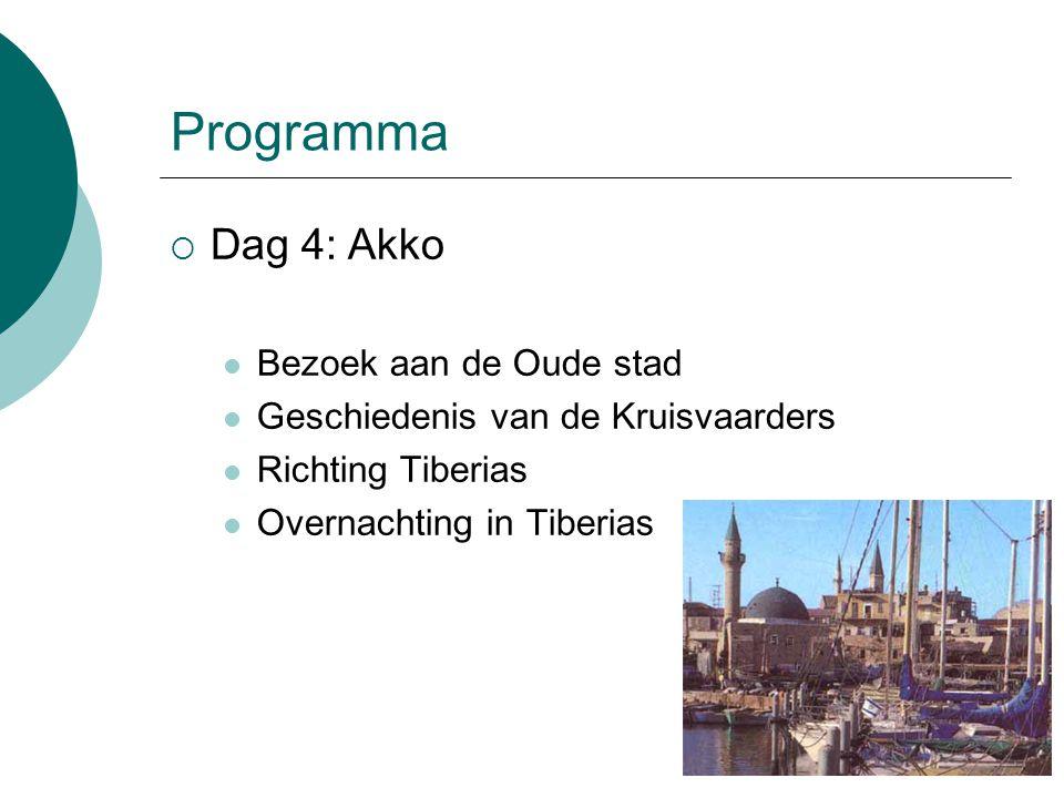 Programma  Dag 4: Akko Bezoek aan de Oude stad Geschiedenis van de Kruisvaarders Richting Tiberias Overnachting in Tiberias