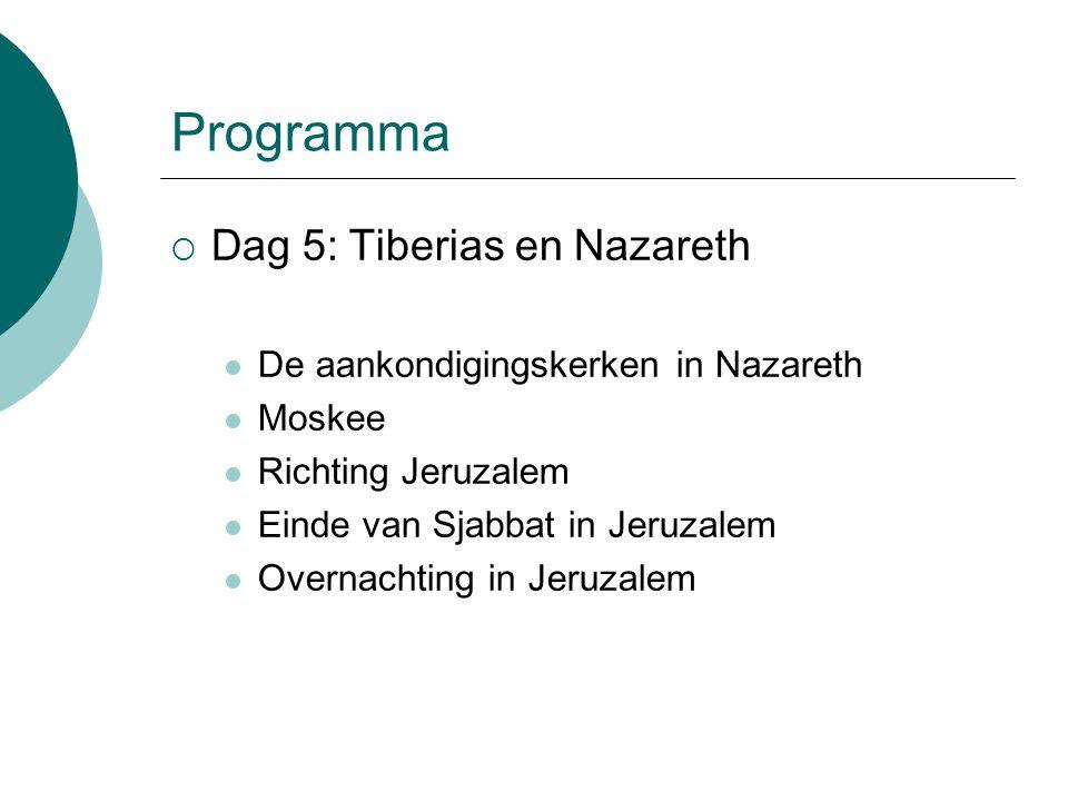 Programma  Dag 5: Tiberias en Nazareth De aankondigingskerken in Nazareth Moskee Richting Jeruzalem Einde van Sjabbat in Jeruzalem Overnachting in Jeruzalem