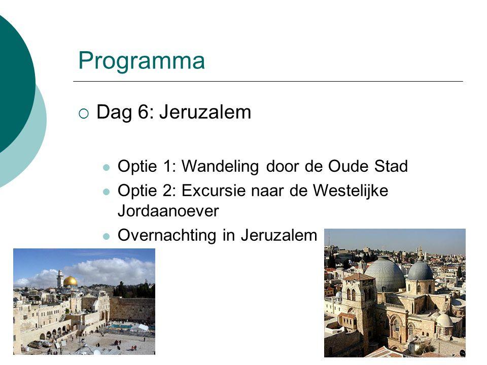 Programma  Dag 6: Jeruzalem Optie 1: Wandeling door de Oude Stad Optie 2: Excursie naar de Westelijke Jordaanoever Overnachting in Jeruzalem
