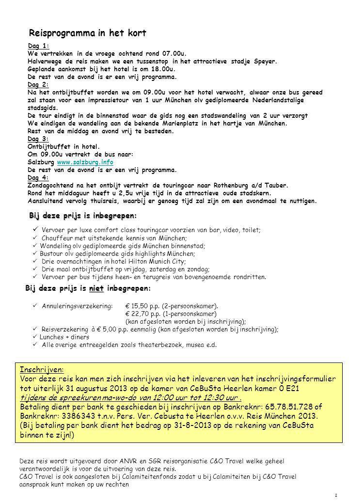 Annuleringsverzekering: € 15,50 p.p. (2-persoonskamer). € 22,70 p.p. (1-persoonskamer) (kan afgesloten worden bij inschrijving); Reisverzekering à € 5