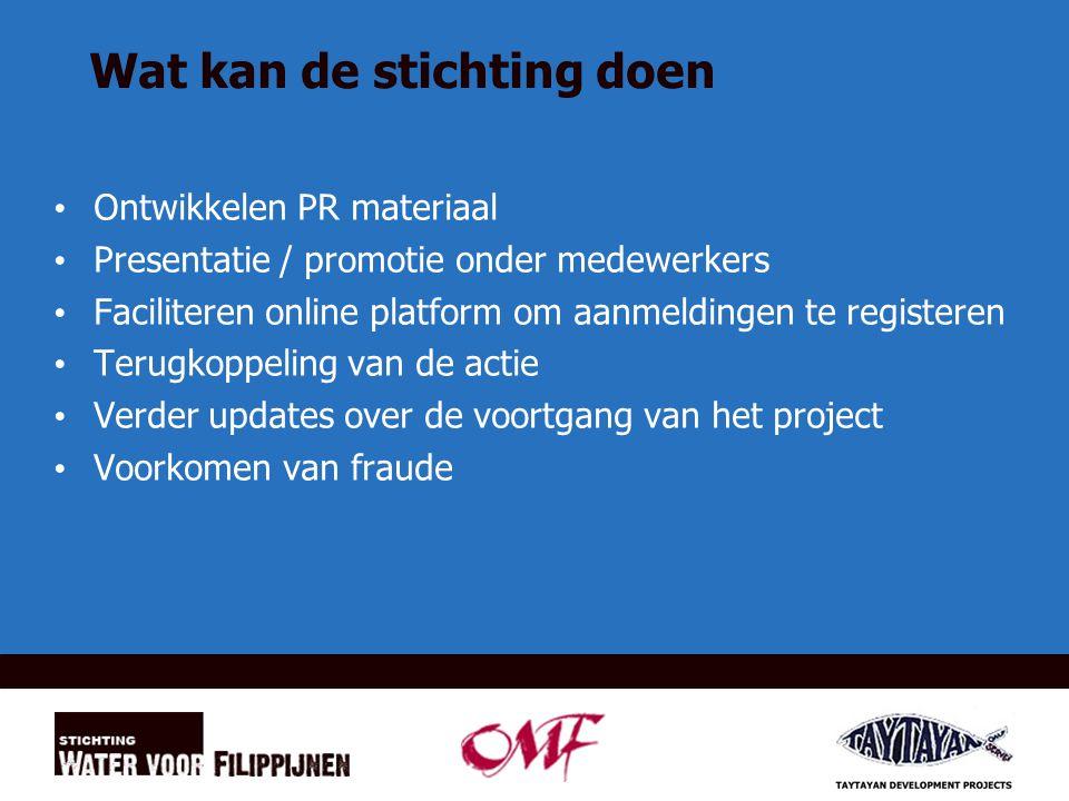 Wat kan de stichting doen Ontwikkelen PR materiaal Presentatie / promotie onder medewerkers Faciliteren online platform om aanmeldingen te registeren Terugkoppeling van de actie Verder updates over de voortgang van het project Voorkomen van fraude