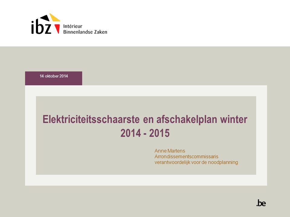 Elektriciteitsschaarste en afschakelplan winter 2014 - 2015 Anne Martens Arrondissementscommissaris verantwoordelijk voor de noodplanning 14 oktober 2