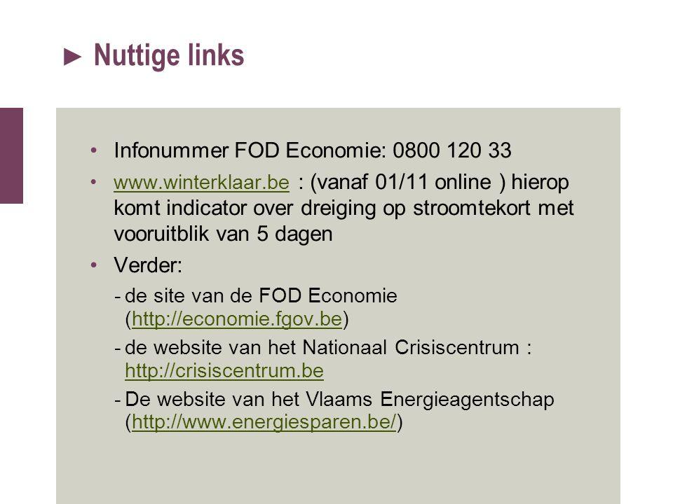 ► Nuttige links Infonummer FOD Economie: 0800 120 33 www.winterklaar.be : (vanaf 01/11 online ) hierop komt indicator over dreiging op stroomtekort me