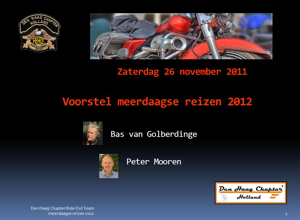 Zaterdag 26 november 2011 Voorstel meerdaagse reizen 2012 Bas van Golberdinge Peter Mooren 1 Den Haag Chapter Ride Out Team meerdaagse reizen 2012