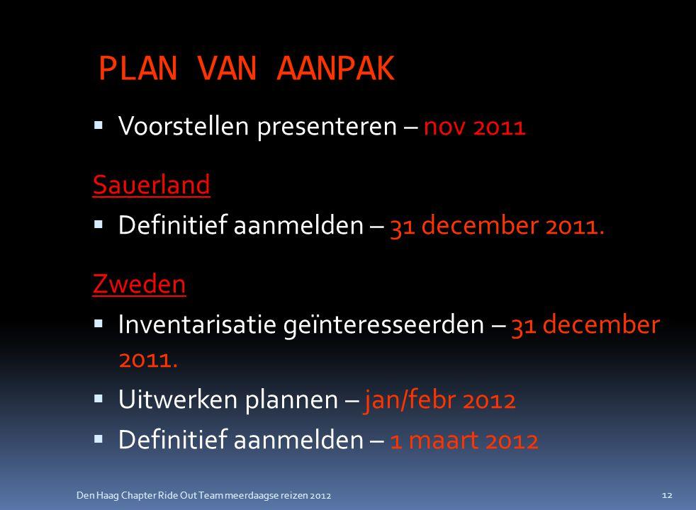 Den Haag Chapter Ride Out Team meerdaagse reizen 2012 PLAN VAN AANPAK  Voorstellen presenteren – nov 2011 Sauerland  Definitief aanmelden – 31 december 2011.