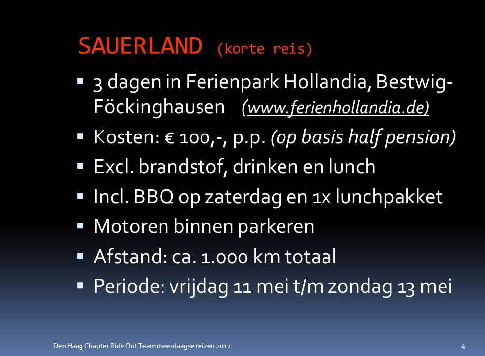 Den Haag Chapter Ride Out Team meerdaagse reizen 2012 SAUERLAND (korte reis)  3 dagen in Ferienpark Hollandia, Bestwig- Föckinghausen ( www.ferienhollandia.de)  Kosten: € 100,-, p.p.
