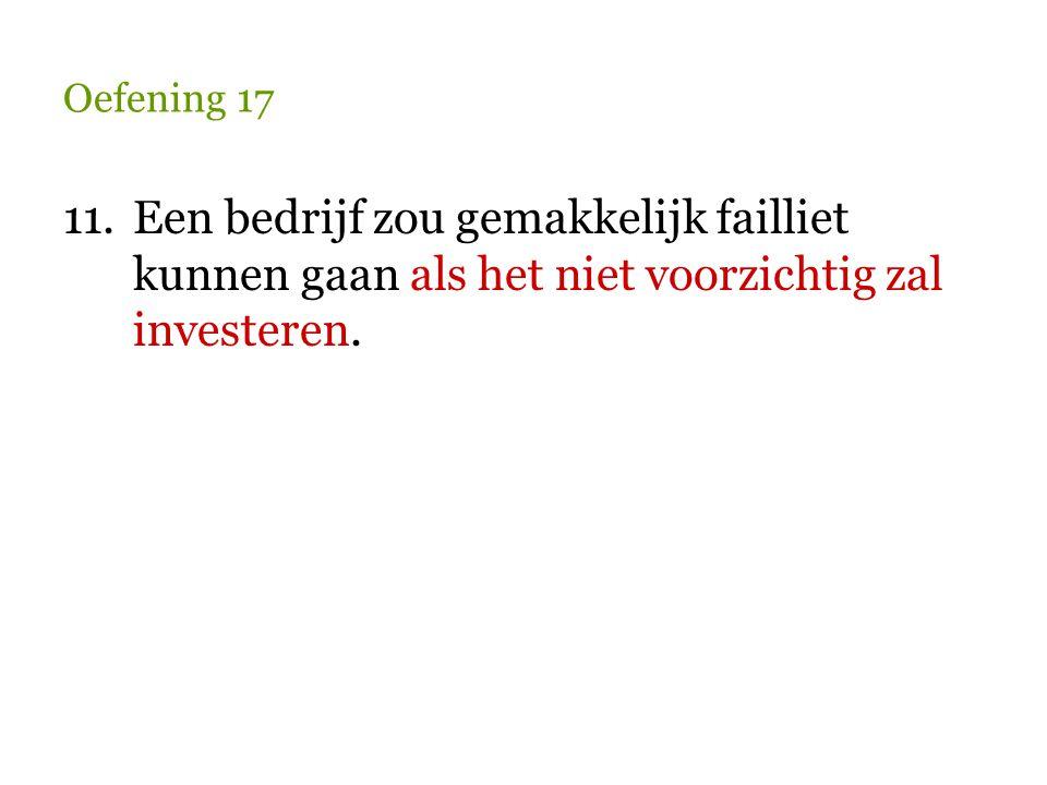 Oefening 17 11.Een bedrijf zou gemakkelijk failliet kunnen gaan als het niet voorzichtig zal investeren.