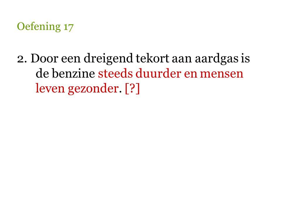 Oefening 17 3.Grond is schaars in Nederland. Dat komt door de geweldige vlucht van de industrie.