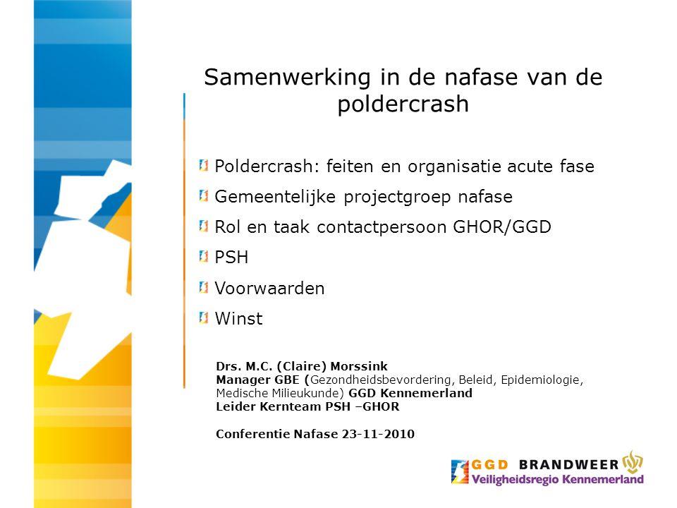 Samenwerking in de nafase van de poldercrash Drs. M.C. (Claire) Morssink Manager GBE (Gezondheidsbevordering, Beleid, Epidemiologie, Medische Milieuku