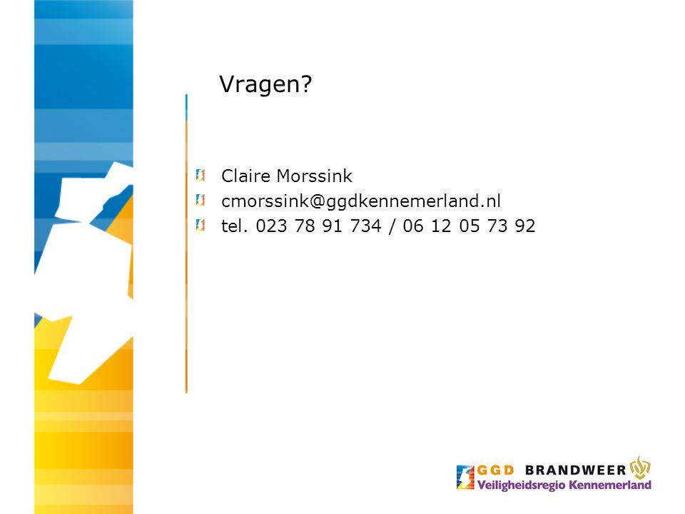 Vragen? Claire Morssink cmorssink@ggdkennemerland.nl tel. 023 78 91 734 / 06 12 05 73 92