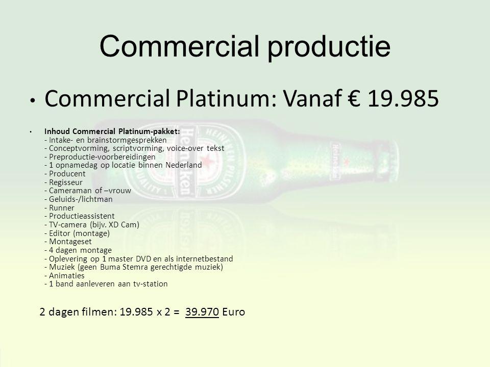 Commercial productie Commercial Platinum: Vanaf € 19.985 Inhoud Commercial Platinum-pakket: - Intake- en brainstormgesprekken - Conceptvorming, script