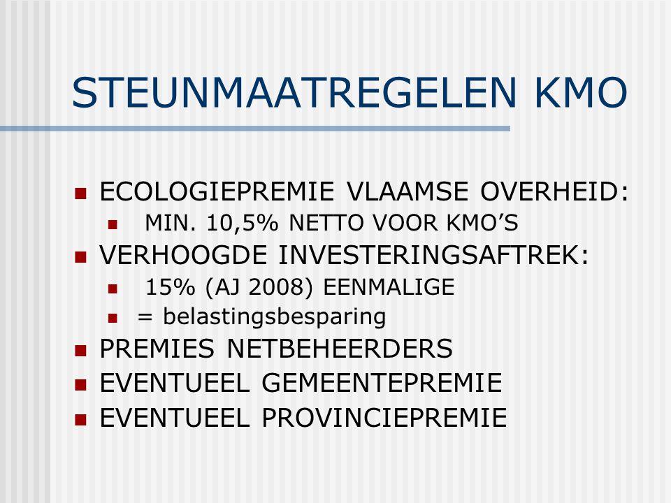 STEUNMAATREGELEN KMO ECOLOGIEPREMIE VLAAMSE OVERHEID: MIN. 10,5% NETTO VOOR KMO'S VERHOOGDE INVESTERINGSAFTREK: 15% (AJ 2008) EENMALIGE = belastingsbe