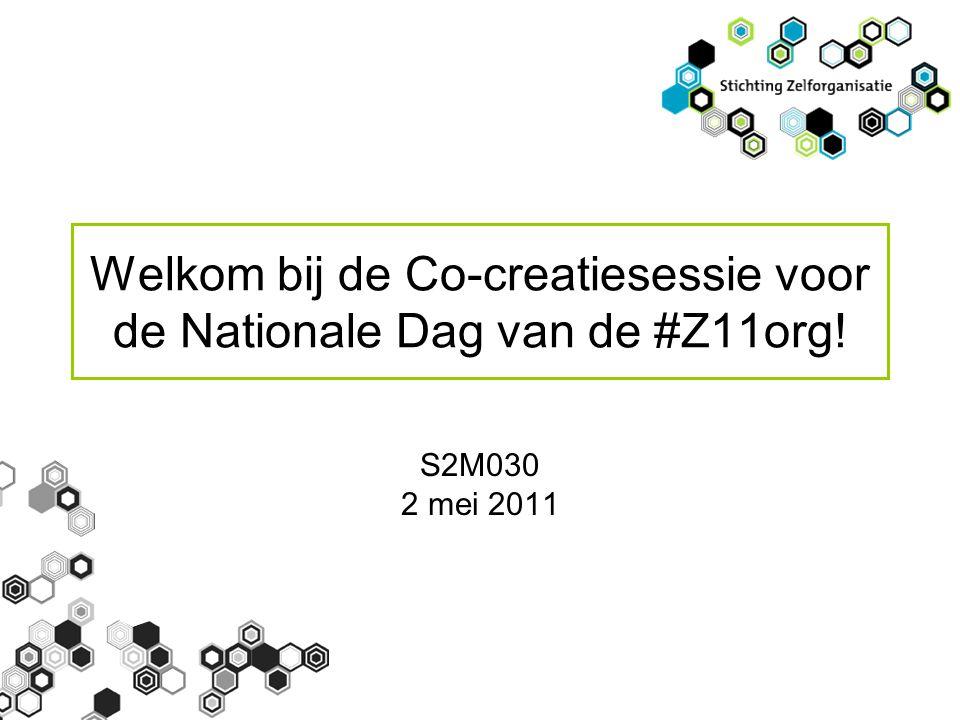 Welkom bij de Co-creatiesessie voor de Nationale Dag van de #Z11org! S2M030 2 mei 2011