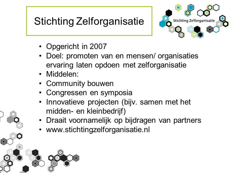 Stichting Zelforganisatie Opgericht in 2007 Doel: promoten van en mensen/ organisaties ervaring laten opdoen met zelforganisatie Middelen: Community bouwen Congressen en symposia Innovatieve projecten (bijv.