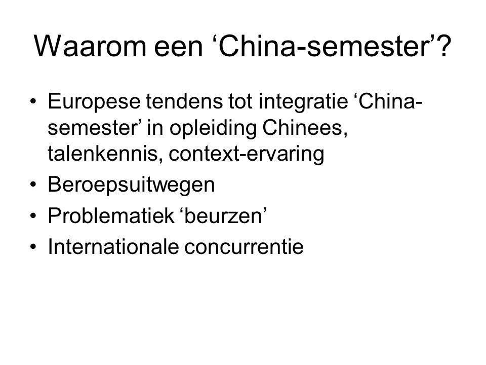 Waarom een 'China-semester'? Europese tendens tot integratie 'China- semester' in opleiding Chinees, talenkennis, context-ervaring Beroepsuitwegen Pro