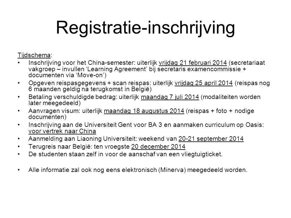 Registratie-inschrijving Tijdschema: Inschrijving voor het China-semester: uiterlijk vrijdag 21 februari 2014 (secretariaat vakgroep – invullen 'Learn