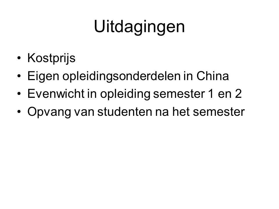 Uitdagingen Kostprijs Eigen opleidingsonderdelen in China Evenwicht in opleiding semester 1 en 2 Opvang van studenten na het semester