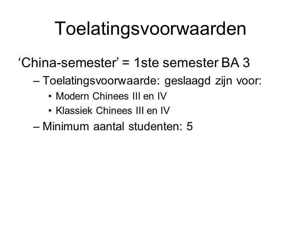 Toelatingsvoorwaarden 'China-semester' = 1ste semester BA 3 –Toelatingsvoorwaarde: geslaagd zijn voor: Modern Chinees III en IV Klassiek Chinees III e