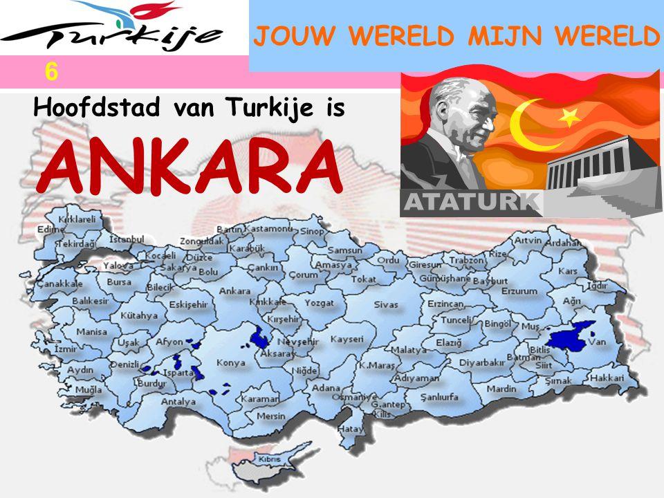 JOUW WERELD MIJN WERELD Hoofdstad van Turkije is ANKARA 6