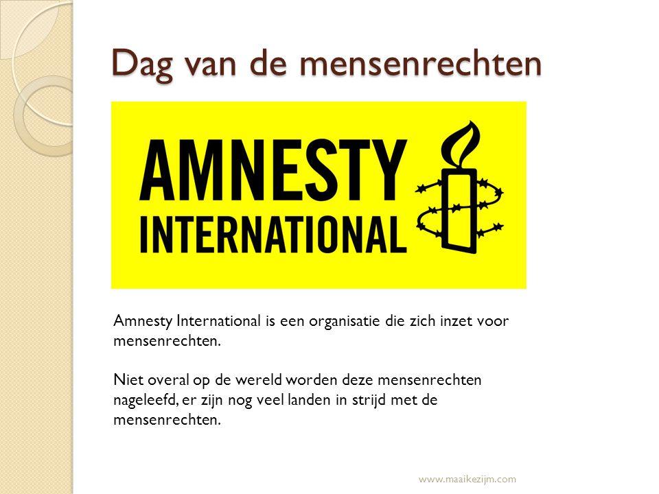 Dag van de mensenrechten Amnesty International is een organisatie die zich inzet voor mensenrechten. Niet overal op de wereld worden deze mensenrechte