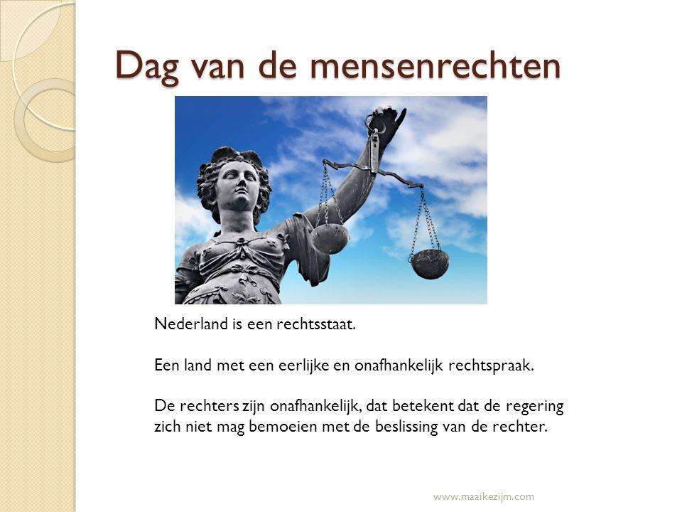 Dag van de mensenrechten Nederland is een rechtsstaat. Een land met een eerlijke en onafhankelijk rechtspraak. De rechters zijn onafhankelijk, dat bet