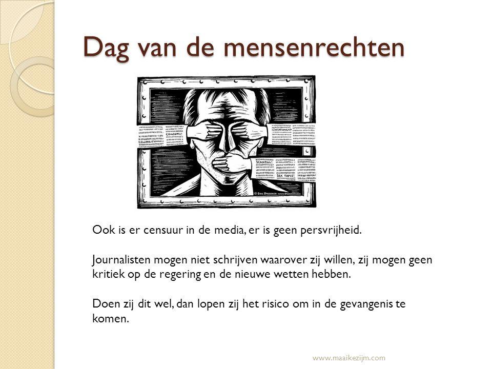 Dag van de mensenrechten Ook is er censuur in de media, er is geen persvrijheid. Journalisten mogen niet schrijven waarover zij willen, zij mogen geen