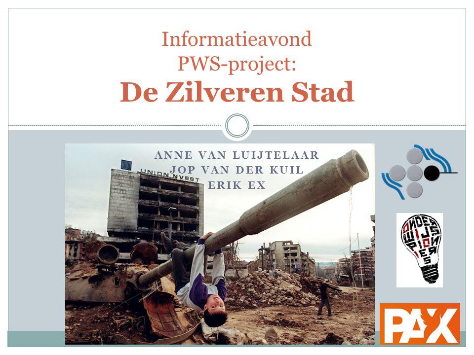 ANNE VAN LUIJTELAAR JOP VAN DER KUIL ERIK EX Informatieavond PWS-project: De Zilveren Stad