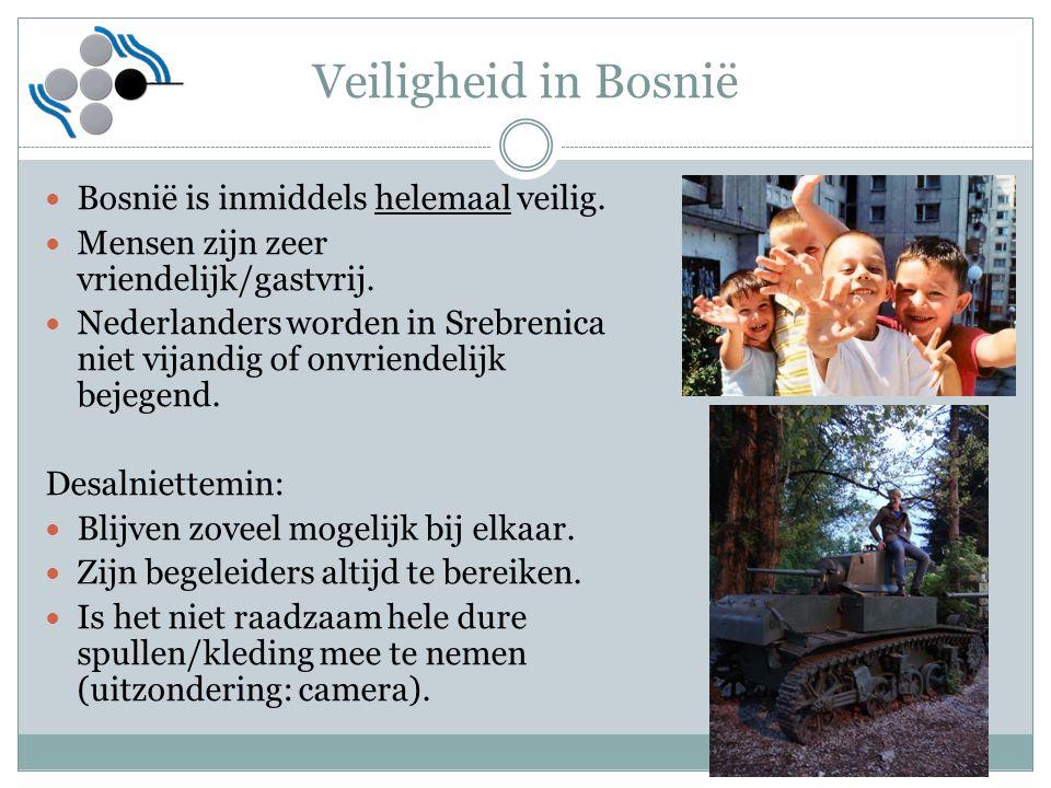 Veiligheid in Bosnië Bosnië is inmiddels helemaal veilig. Mensen zijn zeer vriendelijk/gastvrij. Nederlanders worden in Srebrenica niet vijandig of on