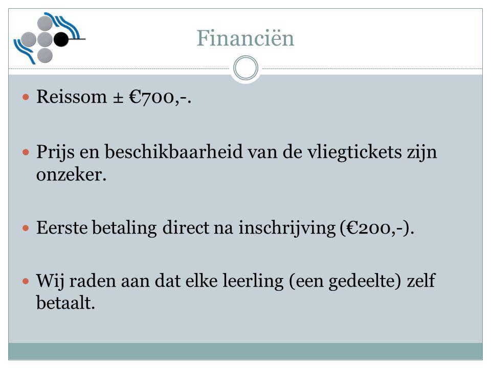 Financiën Reissom ± €700,-. Prijs en beschikbaarheid van de vliegtickets zijn onzeker. Eerste betaling direct na inschrijving (€200,-). Wij raden aan
