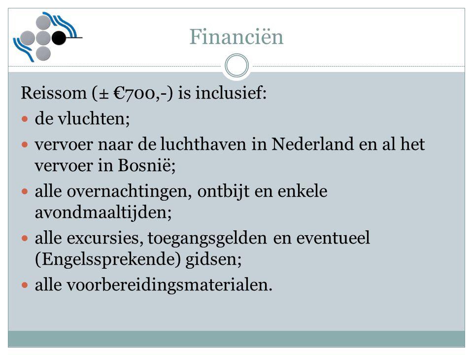 Financiën Reissom (± €700,-) is inclusief: de vluchten; vervoer naar de luchthaven in Nederland en al het vervoer in Bosnië; alle overnachtingen, ontb