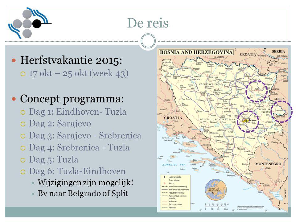De reis Herfstvakantie 2015:  17 okt – 25 okt (week 43) Concept programma:  Dag 1: Eindhoven- Tuzla  Dag 2: Sarajevo  Dag 3: Sarajevo - Srebrenica