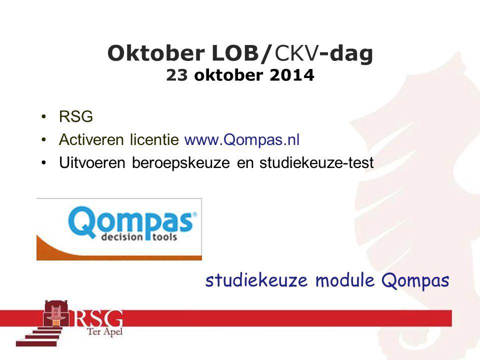 Oktober LOB/CKV-dag 23 oktober 2014 RSG Activeren licentie www.Qompas.nl Uitvoeren beroepskeuze en studiekeuze-test studiekeuze module Qompas