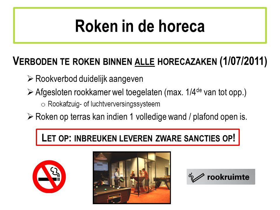 V ERBODEN TE ROKEN BINNEN ALLE HORECAZAKEN (1/07/2011)  Rookverbod duidelijk aangeven  Afgesloten rookkamer wel toegelaten (max.
