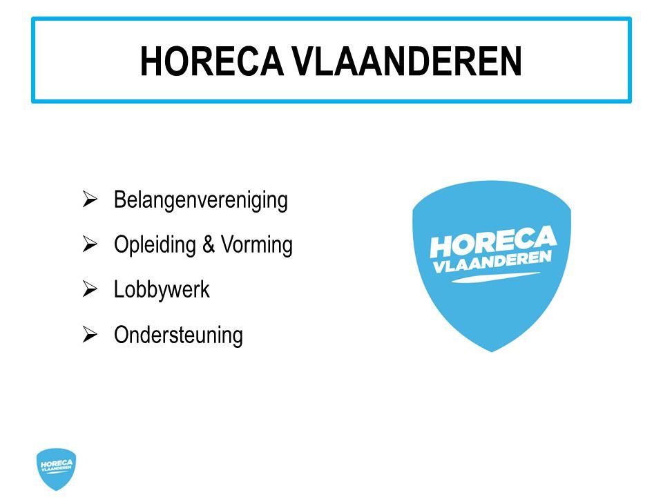  Belangenvereniging  Opleiding & Vorming  Lobbywerk  Ondersteuning HORECA VLAANDEREN