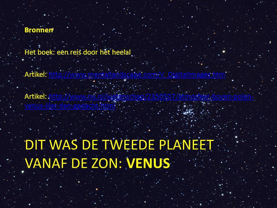 DIT WAS DE TWEEDE PLANEET VANAF DE ZON: VENUS Bronnen Het boek: een reis door het heelal Artikel: http://www.mentallandscape.com/V_DigitalImages.htmht
