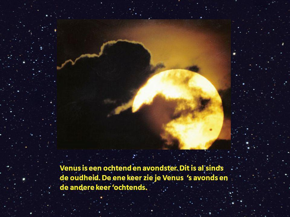 Venus is een ochtend en avondster. Dit is al sinds de oudheid. De ene keer zie je Venus 's avonds en de andere keer 'ochtends.