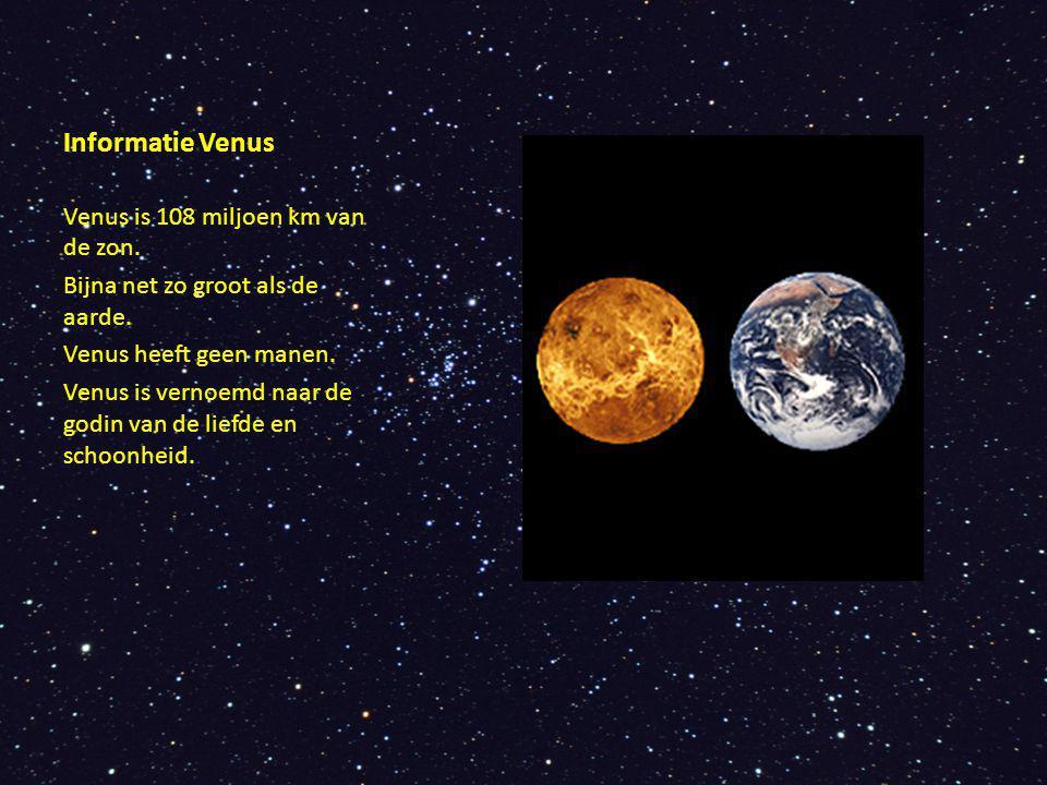 Informatie Venus Venus is 108 miljoen km van de zon. Bijna net zo groot als de aarde. Venus heeft geen manen. Venus is vernoemd naar de godin van de l