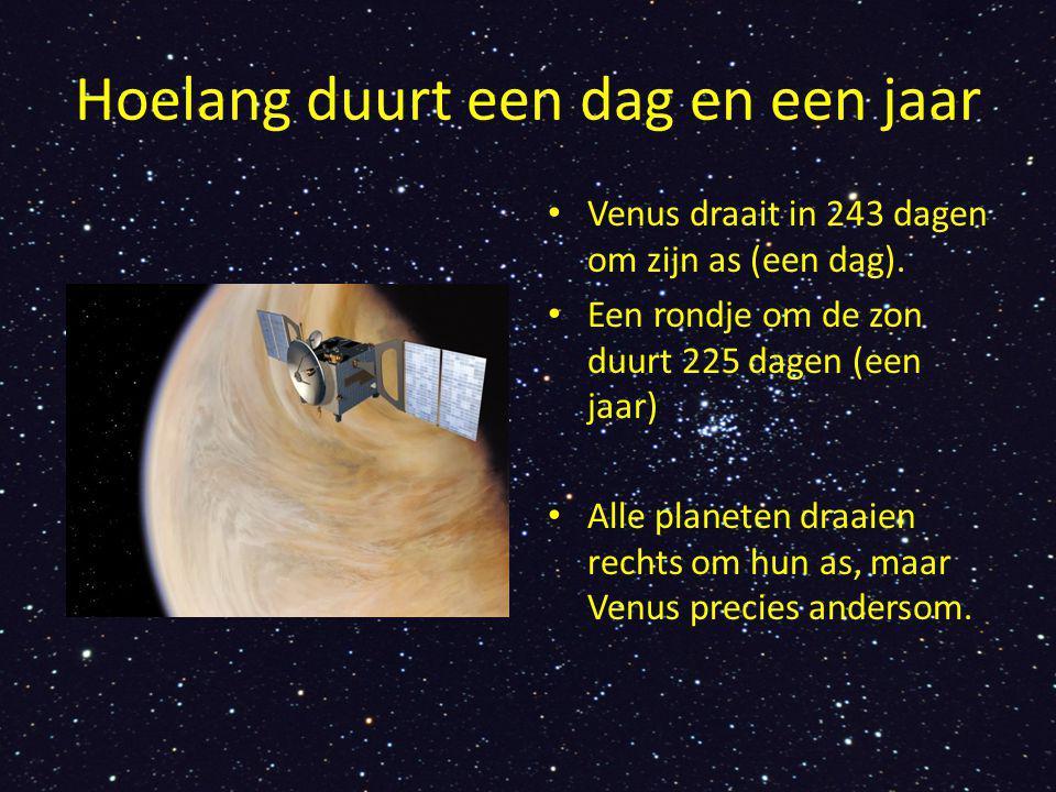 Hoelang duurt een dag en een jaar Venus draait in 243 dagen om zijn as (een dag). Een rondje om de zon duurt 225 dagen (een jaar) Alle planeten draaie