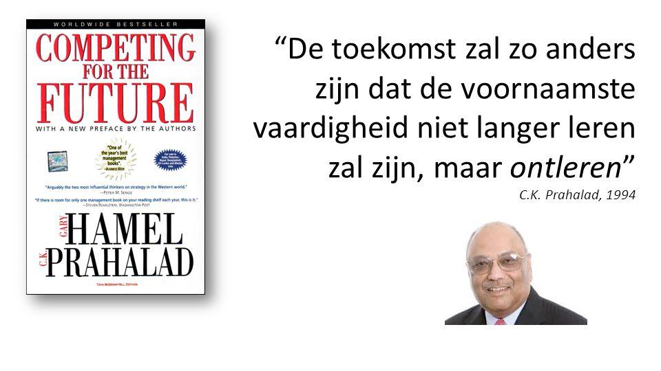"""""""De toekomst zal zo anders zijn dat de voornaamste vaardigheid niet langer leren zal zijn, maar ontleren"""" C.K. Prahalad, 1994"""