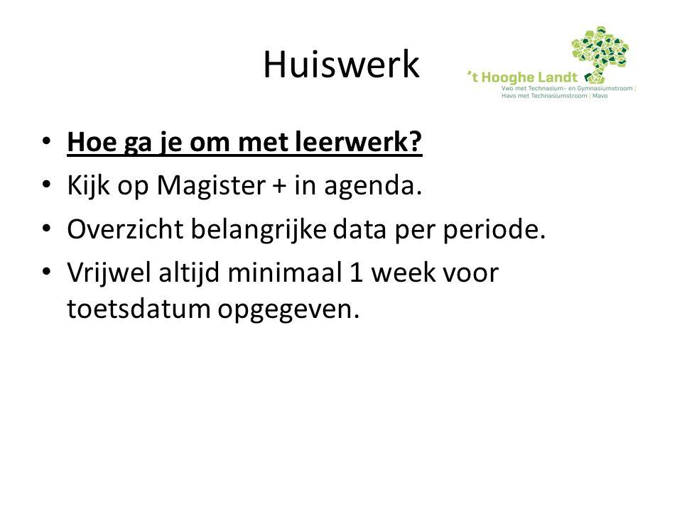 Huiswerk Hoe ga je om met leerwerk? Kijk op Magister + in agenda. Overzicht belangrijke data per periode. Vrijwel altijd minimaal 1 week voor toetsdat