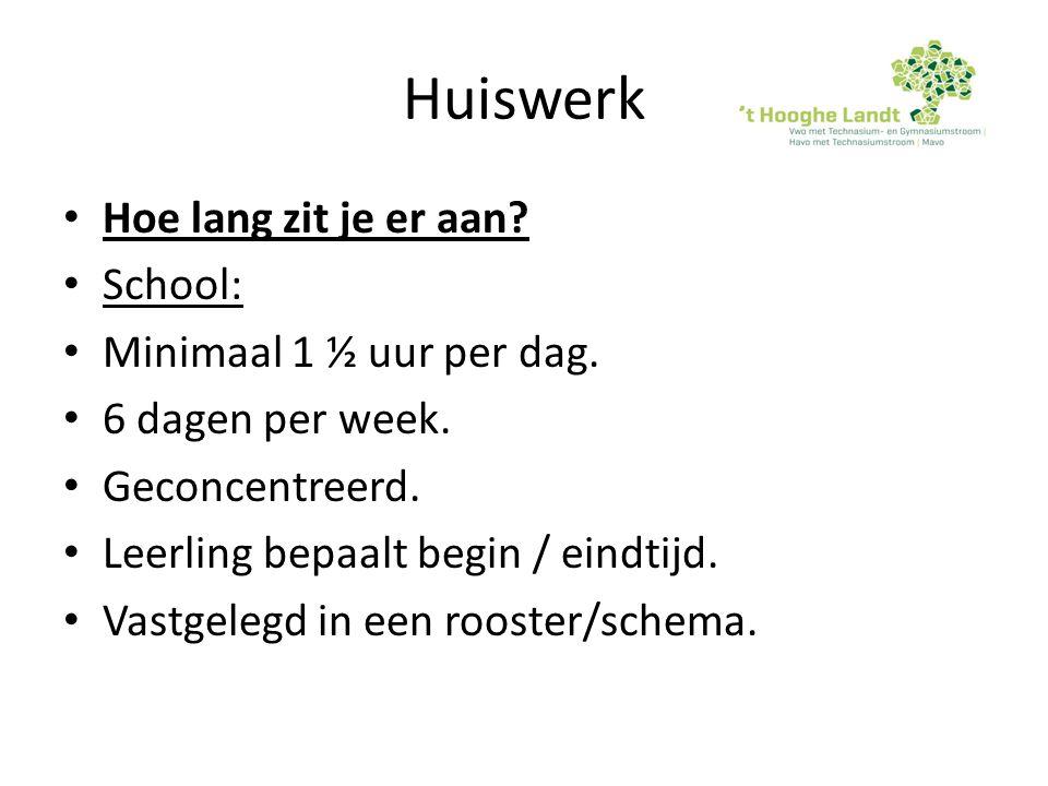 Huiswerk Hoe lang zit je er aan? School: Minimaal 1 ½ uur per dag. 6 dagen per week. Geconcentreerd. Leerling bepaalt begin / eindtijd. Vastgelegd in